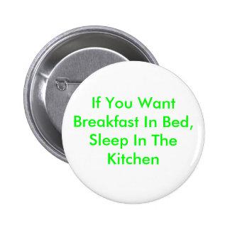 Wenn Sie Frühstück im Bett wollen schlafen Sie in Anstecknadelbutton