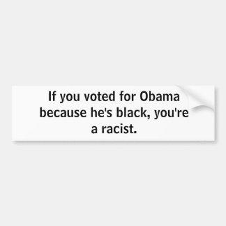 Wenn Sie für Obama wählten, weil er schwarz ist, Autoaufkleber