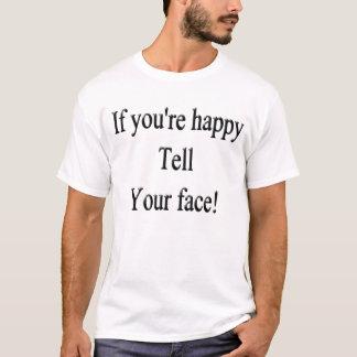 Wenn Sie glücklich sind, sagen Sie Ihrem Gesicht T-Shirt