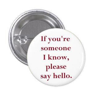 Wenn Sie jemand ich sind, wissen Sie, bitte sagen  Runder Button 3,2 Cm