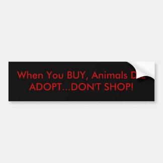 Wenn Sie KAUF, Tiere DIEADOPT… NICHT KAUFEN! Autoaufkleber