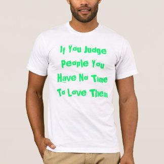 Wenn Sie Leute beurteilen, haben Sie keine Zeit T-Shirt