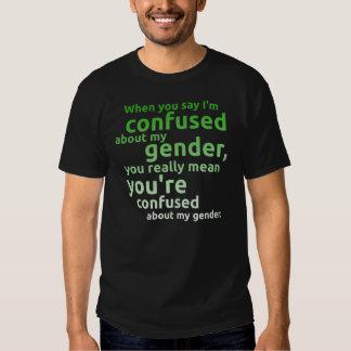 Wenn Sie mich sagen, werden über mein Geschlecht… Shirts