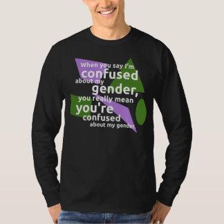 Wenn Sie mich sagen, werden über mein Geschlecht… T Shirts