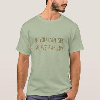 WENN SIE MICH SEHEN KÖNNEN ich, haben!! VERSAGT! T-Shirt
