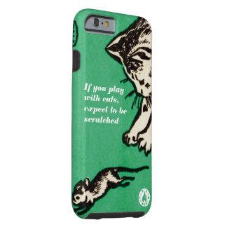 """""""Wenn Sie mit Katzen spielen, erwarten Sie Tough iPhone 6 Hülle"""