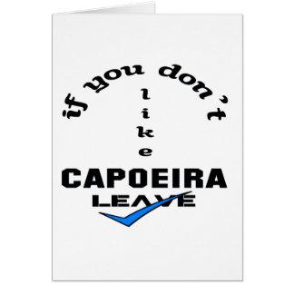Wenn Sie nicht Capoeira mögen, verlassen Sie Karte