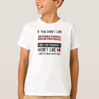 Wenn Sie nicht International-Regel-Fußball-Gurren T-Shirt
