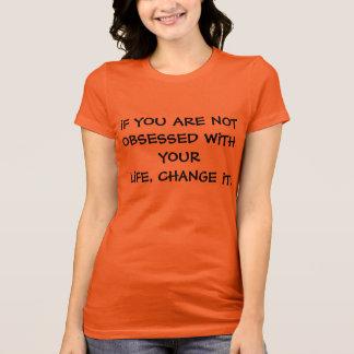 Wenn Sie nicht mit Ihrem Leben besessen gewesen T-Shirt