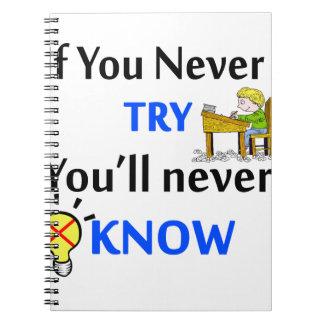 Wenn Sie nie versuchen, wissen Sie nie Spiral Notizblock