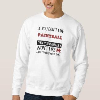 Wenn Sie Paintball nicht cool mögen Sweatshirt