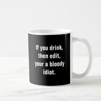"""""""Wenn Sie trinken, dann redigieren Sie, Ihr ein Kaffeetasse"""