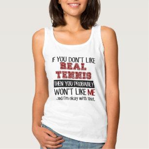 Wenn Sie wirkliches Tennis nicht cool mögen Tank Top