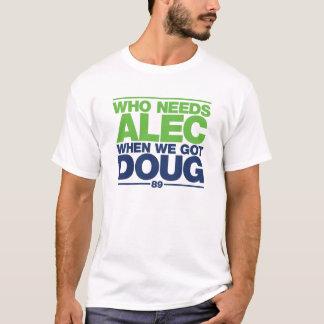 Wer Alec benötigt, als wir Doug erhielten T-Shirt