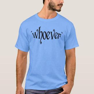 WER AUCH IMMER T-Shirt