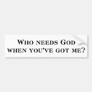 Wer benötigt Gott, wenn Sie mich haben? Autoaufkleber