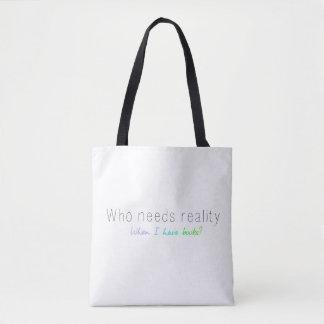 Wer benötigt Wirklichkeit, wenn ich Bücher habe? Tasche