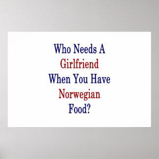 Wer eine Freundin benötigt, wenn Sie Norweger Foo Poster