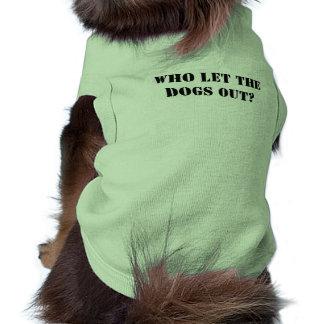 Wer ließ die Hunde heraus? T-Shirt