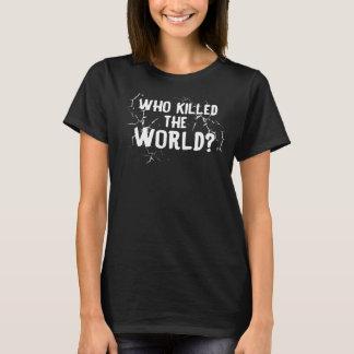 Wer tötete die Welt? T-Shirt