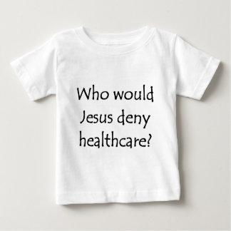 Wer würde Jesus Gesundheitswesen verweigern? Baby T-shirt