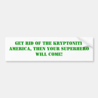 Werden Sie das Kryptonite los, Autoaufkleber