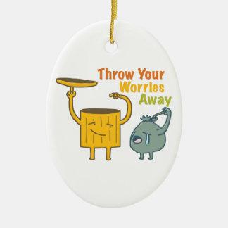 Werfen Sie Ihre wegsorgen! Keramik Ornament