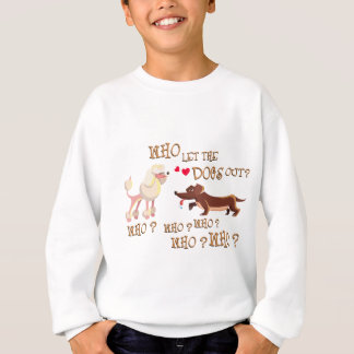 who let the dogs out sweatshirt