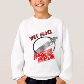 Why smoke - if you can vape sweatshirt