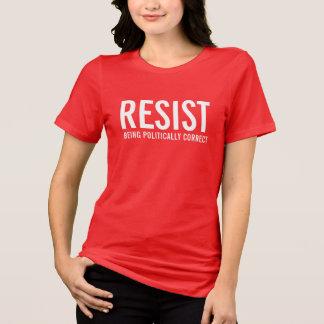 Widerstehen Sie, korrekt politisch zu sein T-Shirt