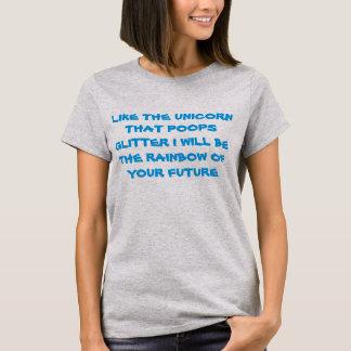 WIE DER UNICORN, DER GLITTER KACKT T-Shirt