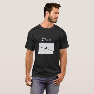 Wie ein Vogel auf einem Draht T-Shirt