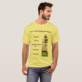 Wie ich während des Wochen-Shirts mich fühle T-Shirt