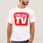 Wie im Fernsehen gesehen T-Shirt