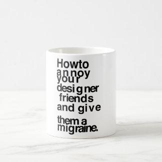 Wie man Ihre Designerfreunde stört Tasse