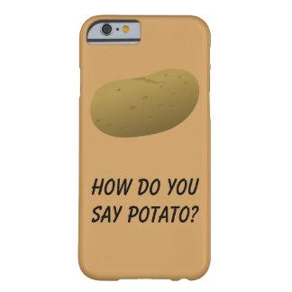 Wie sagen Sie Kartoffel? Telefon-Kasten Barely There iPhone 6 Hülle