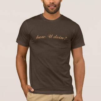 wie U doin T-Stück T-Shirt