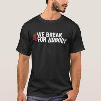 Wir brechen für niemand (dunkler T - Shirt) T-Shirt