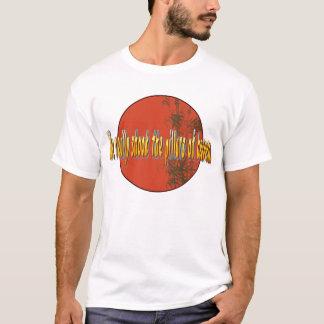 Wir rüttelten wirklich die Säulen des Himmels T-Shirt