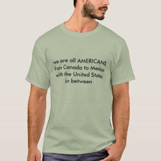 wir sind alles AMERIKANER fron Kanada zu Mexiko T-Shirt