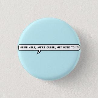 wir sind hier, wir sind que, uns gewöhnen an es runder button 2,5 cm