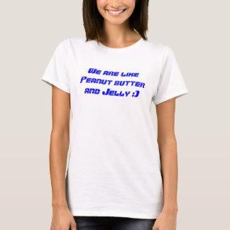 Wir sind wie Erdnussbutter und Gelee:) T-Shirt