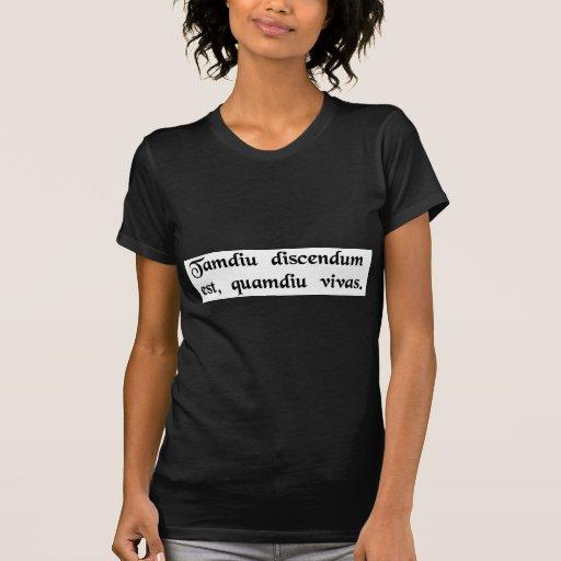 Wir sollten lernen, solange wir leben können t shirts