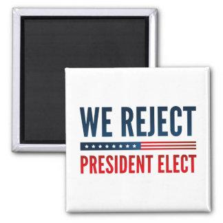Wir weisen gewählten Präsidenten zurück Quadratischer Magnet