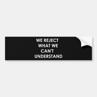 Wir weisen zurück, was wir nicht verstehen können autoaufkleber