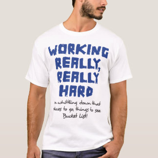 Wirklich arbeiten, wirklich harter grundlegender T T-Shirt
