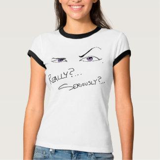 Wirklich? Ernsthaft? T-Shirt