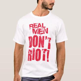 Wirkliche Männer randalieren nicht! T-Shirt
