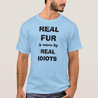 Wirklicher Pelz wird von den wirklichen Idioten T-Shirt