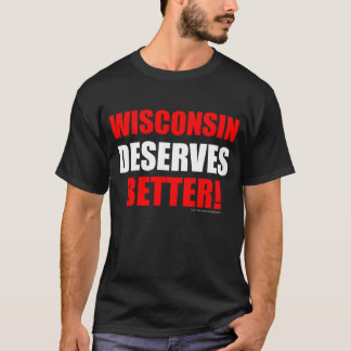 Wisconsin verdient besser (dunkle Farben) T-Shirt